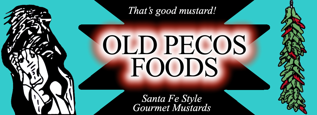 Old Pecos Foods - Gourmet Mustards from New Mexico